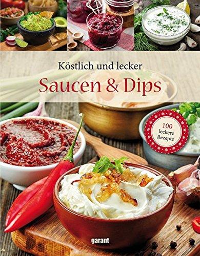 100 Rezepte Deluxe - Saucen und Dips