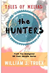 Tales of Melias: The Hunters: From The Disfigured 99 Cent Novella Series Kindle Edition