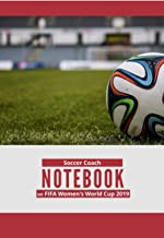 Soccer Coach Notebook on FIFA Women's World Cup 2019: Daily Planner Notebook 2019|| Calendar Notepad to Predictions and Plan for Each Match | College Ruled Composition Journal for Soccer Lovers