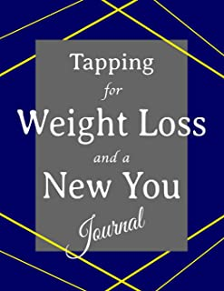Tapping for Weight Loss and a New You Journal: Blank Notebook Diary to Write Scripts & Track Progress; Exercise & Diet Log (12 Week), Measurement Chart, Self Love Affirmation Quotes