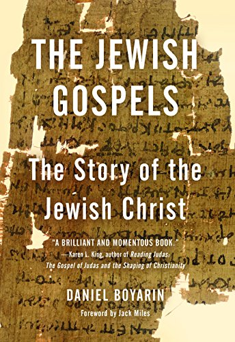 Compare Textbook Prices for The Jewish Gospels: The Story of the Jewish Christ Reprint Edition ISBN 9781595588784 by Boyarin, Daniel