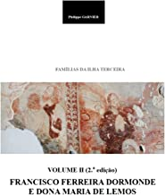 Familias da Ilha Terceira - Volume II (2.a edição): Francisco FERREIRA DORMONDE e Dona Maria de LEMOS (Portuguese Edition)