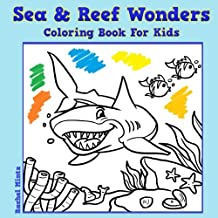 Coloring Book For Kids - Sea & Reef Wonders: Marine Life, Fish, Sharks, Dolphins, Whales and More.. Coloring the Magnificent Underwater Sea World (Coloring Books For Kids) (Volume 55)