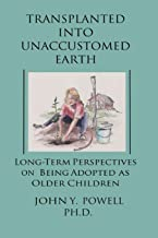 Transplanted into Unaccustomed Earth: Long-term Perspectives on Being Adopted as Older Children
