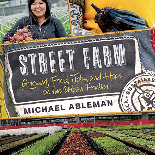 Street Farm     Growing Food, Jobs, and Hope on the Urban Frontier              By:                                                                                                                                 Michael Ableman                               Narrated by:                                                                                                                                 Michael Canaan                      Length: 6 hrs and 47 mins     11 ratings     Overall 4.3