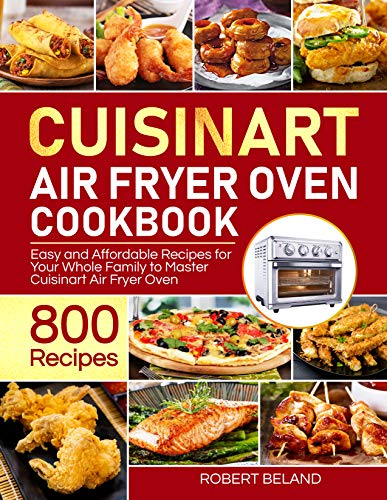 An image of the Cuisinart Air Fryer Oven Cookbook for Beginners : 800 Easy and Affordable Recipes for Your Whole Family to Master Cuisinart Air Fryer Oven Effortlessly