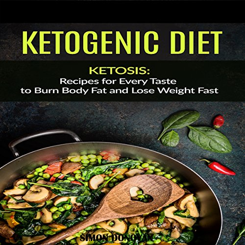 Keto Diet: Ketogenic Diet, Recipes for Every Taste to Burn Body Fat and Lose Weight Fast audiobook cover art