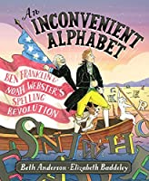An Inconvenient Alphabet: Ben Franklin & Noah Webster's Spelling Revolution