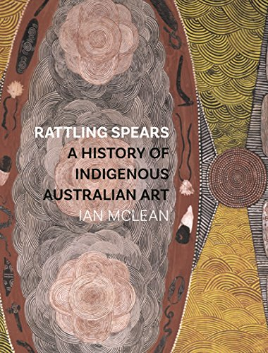 Compare Textbook Prices for Rattling Spears: A History of Indigenous Australian Art Reprint Edition ISBN 9781780239873 by McLean, Ian