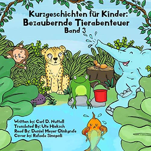 Kurzgeschichten für Kinder: Bezaubernde Tierabenteuer, Band 3 [Short Stories for Kids: Amazing Animal Adventures, Volume 3] audiobook cover art