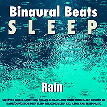 Sleeping Music: Soothing Binaural Beats and White Noise Sleep Sounds of Rain Sounds for Deep Sleep, Relaxing Sleep Aid, Asmr and Sleep Music