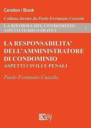 La responsabilità dellamministratore di condominio (La riforma del condominio: aspetti teorico-pratici Vol. 5)