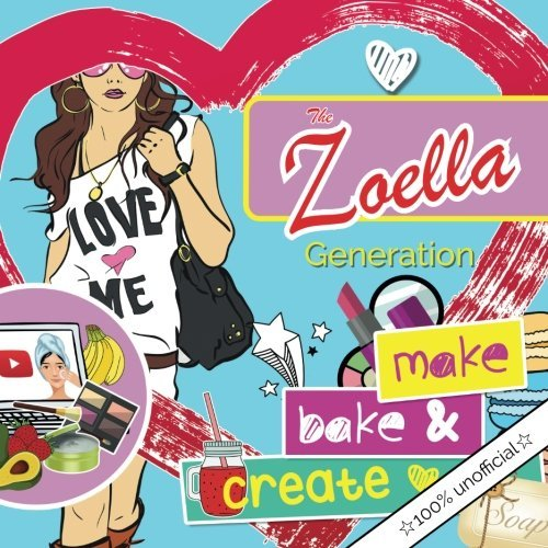 The Zoella Generation: make, bake & create: A girl's essential DIY lifestyle book. Ideas for creating everything from blueberry bath bombs to emoji cookies, chocolate facemasks & fairy light lanterns. by Christina Rose (2015-10-24)