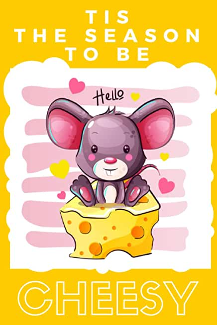 Tis the Season to Be Cheesy: Cute Mouse with Cheese Lined Journal with Dedication page Love Without Limits quote and Heart illustrations on every page ... Anniversaries Birthdays and Just Because Days