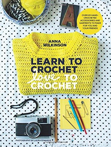 Learn To Crochet, Love To Crochet by Anna Wilkinson