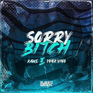 Sorry Bitch