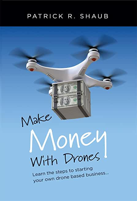 Make Money With Drones: Learn the steps to starting your own drone based business… (English Edition)