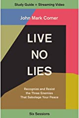 Live No Lies Study Guide plus Streaming Video: Recognize and Resist the Three Enemies That Sabotage Your Peace Kindle Edition