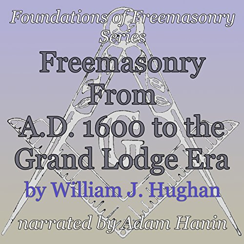 Freemasonry From AD 1600 to the Grand Lodge Era audiobook cover art