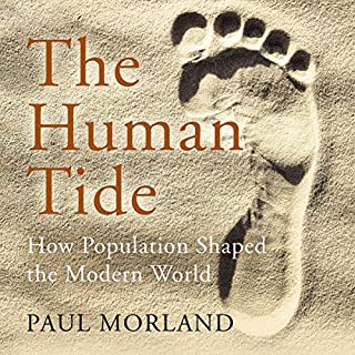 The Human Tide     How Population Shaped the Modern World              By:                                                                                                                                 Paul Morland                               Narrated by:                                                                                                                                 Zeb Soanes                      Length: 10 hrs and 40 mins     7 ratings     Overall 4.9