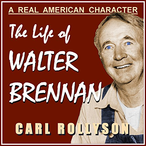 A Real American Character: The Life of Walter Brennan audiobook cover art