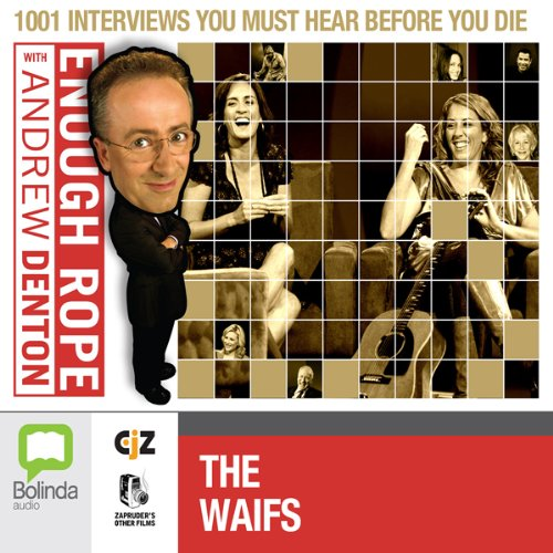Enough Rope with Andrew Denton: The Waifs audiobook cover art