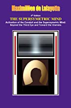 THE SUPERSYMETRIC MIND: Activation of the Conduit and the Supersymetric Mind: Beyond the Third Eye and Toward the Oneness