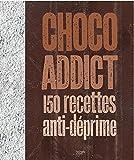 Choco-addict - 150 recettes anti-déprime