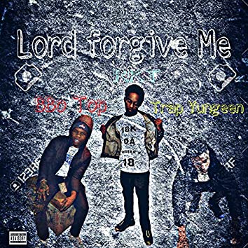 Lord Forgive Me (feat. BBO Top & Trap Yungeen)