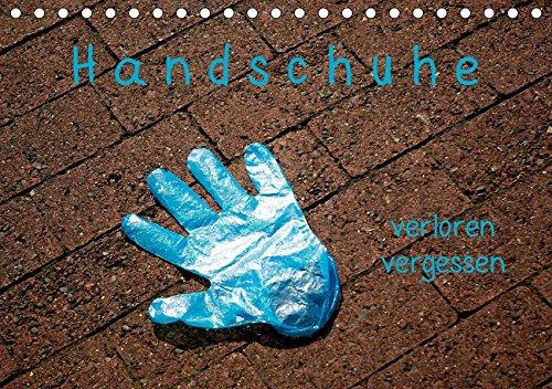 Handschuhe - verloren - vergessen (Tischkalender 2019 DIN A5 quer): Fäustlinge, Fingerlinge: bei Arbeit, Sport und Spiel werden sie gebraucht, ... 14 Seiten ) (CALVENDO Menschen)