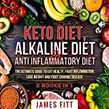 Keto Diet, Alkaline Diet & Anti Inflammatory Diet: 2 Books in 1: The Ultimate Guide to Eat Healty, Fight Inflammation, Lose Weight and Fight Chronic Disease.