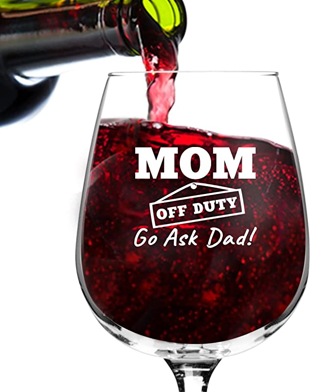 Mom Off Duty Funny Mom Wine Glass Funny Wine Glasses To Mom For Birthday Gift For Her Mom Best Friend Or Wife Gifts Unique Present Idea When Mommin Ain T Easy