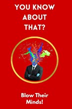 You Know About That?: Trivia Book to Help You Impress Friends and Family at the Next Party!