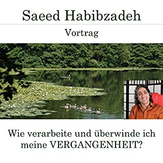 Wie verarbeite und überwinde ich meine Vergangenheit?                   Autor:                                                                                                                                 Saeed Habibzadeh                               Sprecher:                                                                                                                                 Saeed Habibzadeh                      Spieldauer: 1 Std. und 40 Min.     4 Bewertungen     Gesamt 5,0