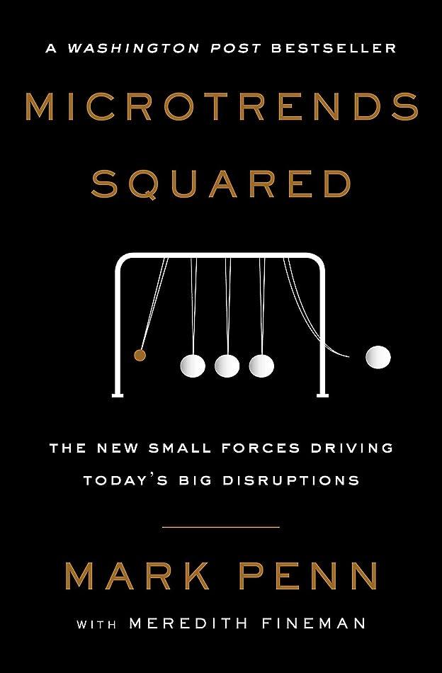 カウント扇動硬化するMicrotrends Squared: The New Small Forces Driving Today's Big Disruptions (English Edition)