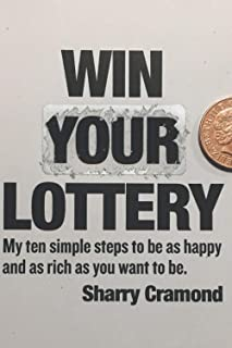Win Your Lottery.: My ten simple steps to be as happy and as rich as you want to be.