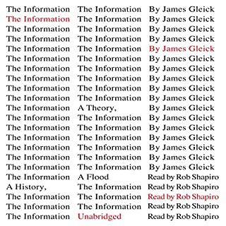 The Information     A History, a Theory, a Flood              De :                                                                                                                                 James Gleick                               Lu par :                                                                                                                                 Rob Shapiro                      Durée : 16 h et 37 min     3 notations     Global 5,0