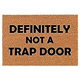 """Coir Doormat Front Door Mat New Home Closing Housewarming Gift Definitely Not A Trap Door Funny (30"""" x 18"""" Standard)"""