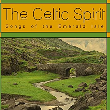 The Celtic Spirit: Songs of the Emerald Isle