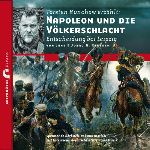 Napoleon und die Völkerschlacht - Entscheidung bei Leipzig audiobook cover art