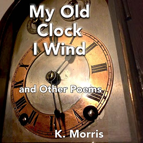 My Old Clock I Wind: and Other Poems audiobook cover art