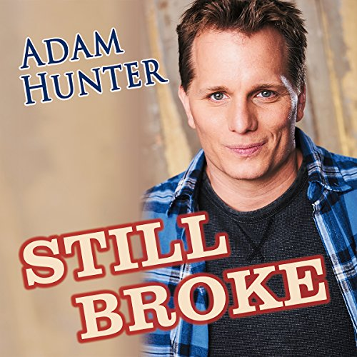 Still Broke                   By:                                                                                                                                 Adam Hunter                               Narrated by:                                                                                                                                 Adam Hunter                      Length: 50 mins     Not rated yet     Overall 0.0