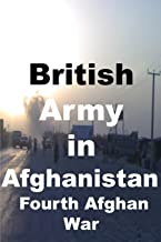 British Army in Afghanistan: Fourth Afghan War (Low Priced Black and White Edition)