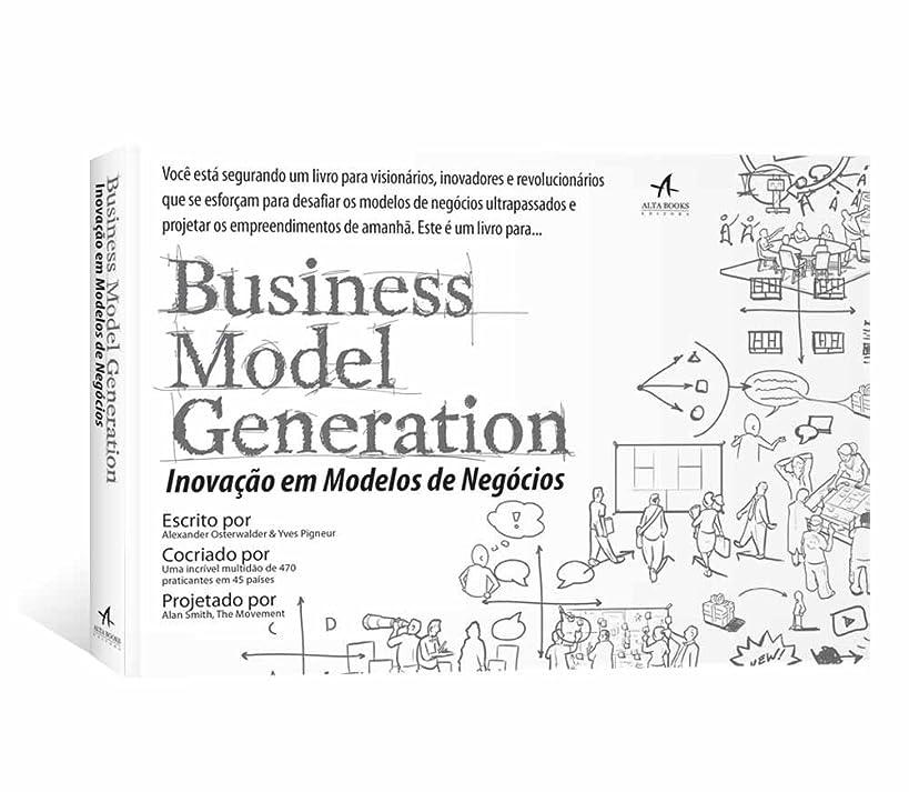 Business Model Generation. Inova??o Em Modelos De Negócios (Em Portuguese do Brasil)