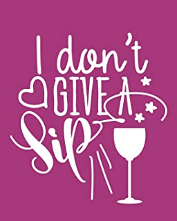 I Don't Give A Sip: 108 Page College Ruled Notebook 8x10 : Rose Wine Cover