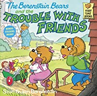 The Berenstain Bears and the Trouble with Friends (First Time Books(R))