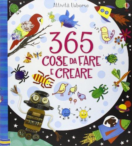 365 cose da fare e creare. Ediz. a colori
