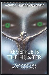 Revenge is the Hunter: A Guatemalan Saga of Despair and Hope