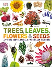 Trees. Leaves. Flowers And Seeds: A visual encyclopedia of the plant kingdom