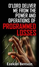 O' Lord Deliver Me From The Power  And Operations Of Programmed Losses